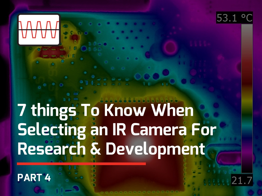 7 Things To Know When Selecting An IR Camera For Research & Development