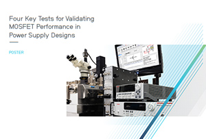 Four Key Tests for Validating MOSFET Performance in Power Supply Designs Poster