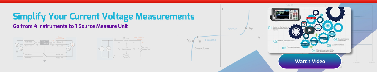 Simplify Your Current Voltage Measurements - Go from 4 Instruments to 1 Source Measure Unit